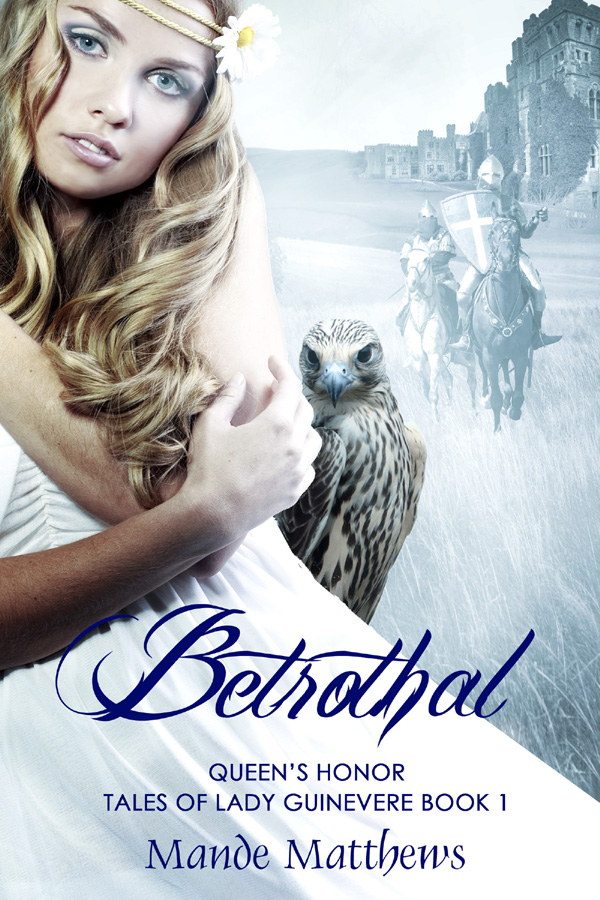 Betrothal - Queen's Honor - Tales of Lady Guinevere Book 1 (Guinevere and Lancelot Love Story)Betrothal - Queen's Honor - Tales of Lady Guinevere Book 1 (Guinevere and Lancelot Love Story)
